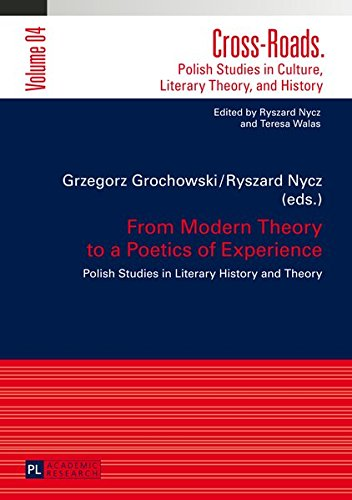 From Modern Theory to a Poetics of Experience: Polish Studies in Literary History and Theory (Cross-Roads / Polish Studies in Culture, Literary Theory, and History, Band 4)