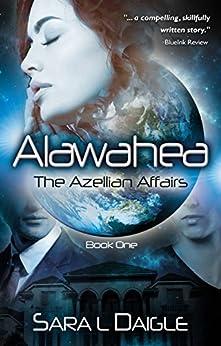 Alawahea: The Azellian Affairs, Book One by [Daigle, Sara L.]