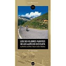 Los 50 mejores puertos de los Alpes en bicicleta: Alemania ? Austria ? Eslovenia ? Italia ? Suiza ? Francia (Traza)