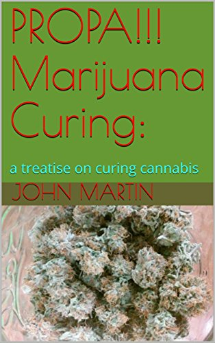 PROPA!!! Marijuana Curing: a treatise on curing cannabis (English Edition)