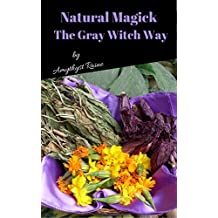 Natural Magick the Gray Witch Way (English Edition)