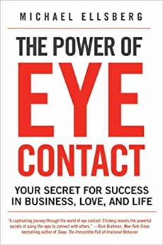 The Power of Eye Contact: Your Secret for Success in Business, Love, and Life par [Ellsberg, Michael]