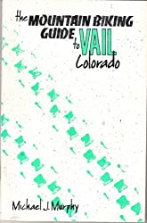 The mountain biking guide to Vail, Colorado