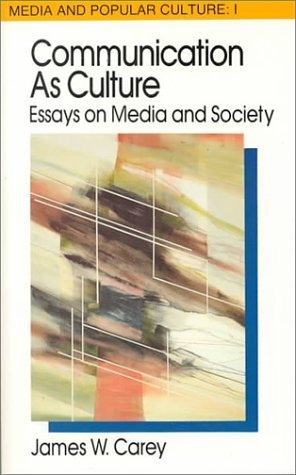 Communication as Culture, Revised Edition: Essays on Media and Society (Media and Popular Culture) New edition by Carey, James W. (1992) Paperback