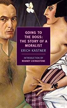 Going to the Dogs: The Story of a Moralist (New York Review Books Classics) by [Kastner, Erich]