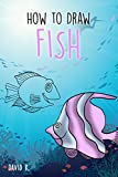How to Draw Fish: The Step-by-Step Fishs Drawing Book