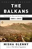 The Balkans: Nationalism, War & the Great Powers, 1804-1999 unknown Edition by Glenny, Misha [2001]