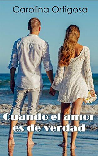Cuando el amor es de verdad por Carolina Ortigosa