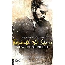 Beneath the Scars - Nie wieder ohne dich (German Edition)
