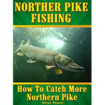 NORTHERN PIKE FISHING: How to catch More Northern Pike (English Edition)
