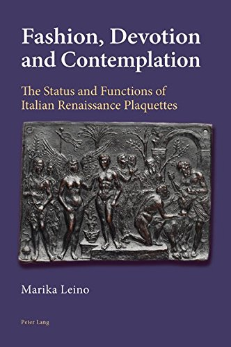 Fashion, Devotion and Contemplation: The Status and Functions of Italian Renaissance Plaquettes por Marika Leino