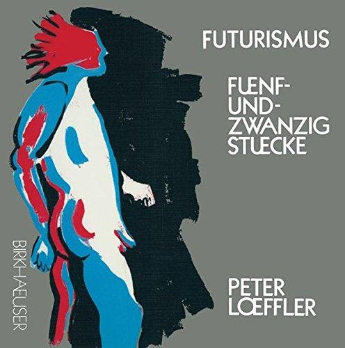 Futurismus: 25 STÜCKE: Funf und Zwanzig Stucke