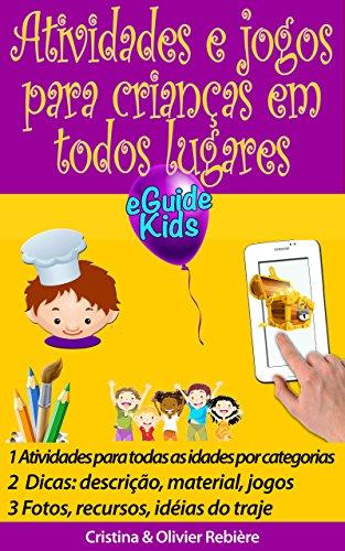 Atividades e jogos para crianças em todos lugares: Crie magia para sua criança! (eGuide KIds Livro 2) (Portuguese Edition) por Cristina Rebière