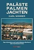 Paläste Palmen Jachten: Das informative und unterhaltsame Sachbuch über die Blumenriviera - Karl Wimmer