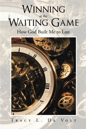 Winning at the Waiting Game: How God Built Me to Last by De Volt, Tracy L. (2014) Paperback