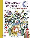 Bienvenue en poésie : 30 poèmes tout neufs pour ta naissance
