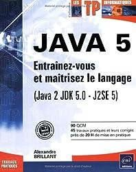 Java : Entraînez-vous et maîtrisez le langage (Java 2 JDK 5.0 - J2SE 5)