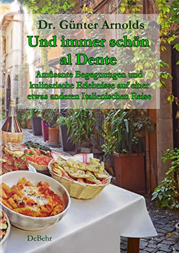 Und immer schön al Dente - Amüsante Begegnungen und kulinarische Erlebnisse auf einer etwas anderen Italienischen Reise