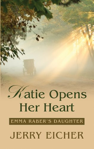 Katie Opens Her Heart Emma Raber S Daughter Thorndike Press Large Print Christian Romance