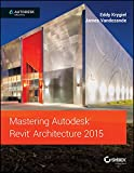 Mastering Autodesk Revit Architecture 2015 (WILEY TECH)