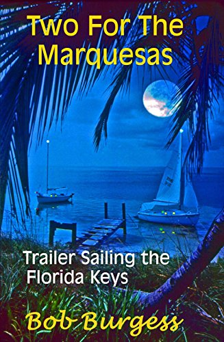 TWO FOR THE MARQUESAS: Trailer Sailing the Florida Keys (English Edition) (Tauchen West Key)
