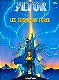 Altor, tome 5 : Les Seigneurs force