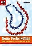 Neue Perlenketten: Toller Häkelschmuck im modernen Design (Creativ-Taschenbuecher. CTB)