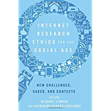 Internet Research Ethics for the Social Age: New Challenges, Cases, and Contexts (Digital Formations)