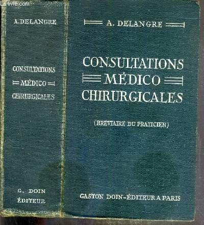 CONSULTATIONS MEDICO-CHIRURGICALES (BREVIAIRE DU PRATICIEN) - maladies de l'appareil repiratoire, maladies de l'appareil circulatoire, maladies de l'appareil digestif, maladies du systeme nerveux, maladies de l'appareil uro-genital, gynecologie, maladies