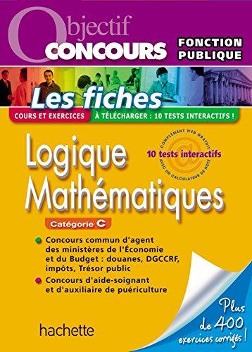 Fiches - Logique, Attention, Mathématiques, Catégorie C - Ed.2011 (Objectif Concours) par Informburo
