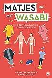 Matjes mit Wasabi: Eine deutsch-japanische Culture-Clash-Liebe (+ E-Book inside)