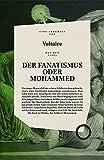 DER FANATISMUS ODER MOHAMMED: inklusive der Essays PREDIGT DER FÜNFZIG und VON DEM KORANE UND DEM MAHOMED von Voltaire