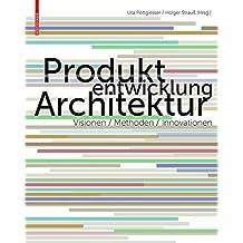 Produktentwicklung Architektur: Visionen, Methoden, Innovationen