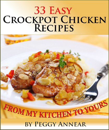 Crockpot Chicken: An Illustrated Cookbook with 33 Easy Crock Pot Chicken Recipes and Tips for Perfect Slow Cooker Meals (Crockpot Recipes: Crockpot Cookbook ... Crock Pot Recipes 2) (English Edition)