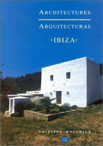 ARCHITECTURES ARQUITECTURAS IBIZA par Philippe Rotthier