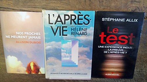 lot 3 livres : l'après vie croyances et recherches sur la vie après la mort - le test une expérience inouïe : la preuve de l'après-vie ? - nos proches ne meurent jamais