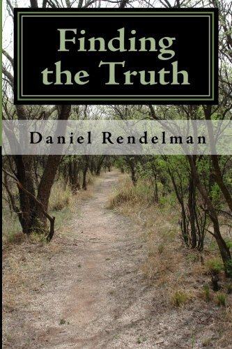 Finding the Truth: Discover the Path to the Abundant Life by Daniel Rendelman (2009-09-29)