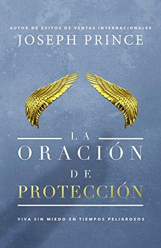 La Oracion de Proteccion: Vivir Sin Miedo En Tiempos Peligrosos por Joseph Prince