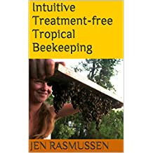 Intuitive Treatment-free Tropical Beekeeping (English Edition)