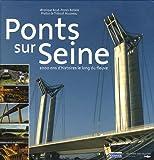 Ponts sur Seine : 2000 ans d'histoires le long du fleuve