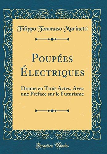 Poupees Electriques: Drame En Trois Actes, Avec Une Preface Sur Le Futurisme (Classic Reprint)