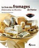 Le livre des fromages de France : Fabrication & recettes (Beaux Livres)