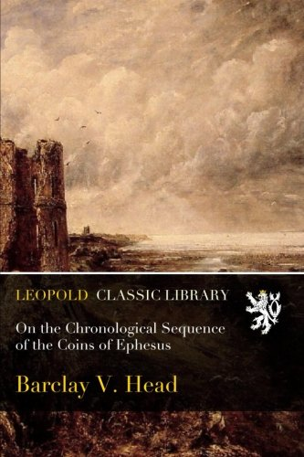 On the Chronological Sequence of the Coins of Ephesus por Barclay V. Head