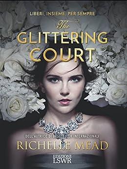 The glittering court (ed. italiana): Liberi, insieme, per sempre. di [Mead, Richelle]