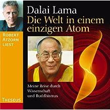 Die Welt in einem einzigen Atom. CD: Meine Reise durch Wissenschaft und Buddhismus