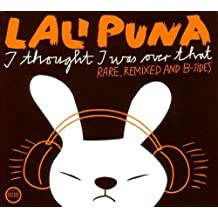 I Thought I Was Over That: Rare Remixed & B-Sides by LALI PUNA (2005-06-28)