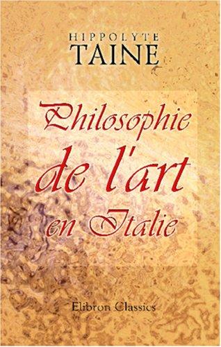 Philosophie de l'art en Italie: Leçons professées à l'École des Beaux-Arts par Hippolyte Taine