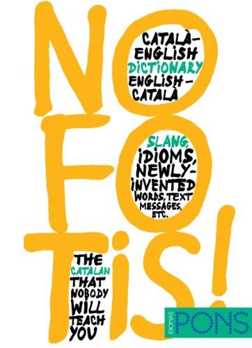 Bilingual Dictionaries of Slang: No Fotis! - Catalan-English/English-Catalan por Anonymous