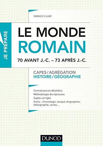 Le monde romain de 70 av. J.-C. à 73 apr. J.-C. : Capes, Agrégation (Concours enseignement)