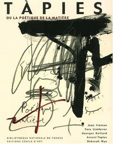 Tapiès ou la poétique de la matière par Pere Gimferrer,Georges Raillard,Antoni Tàpies,Deborah Wye